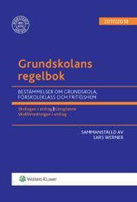 Grundskolans regelbok 2017/18 : bestämmelser om grundskola, förskoleklass och fritidshem
