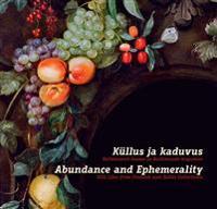 Küllus ja kaduvus/abundance and ephemerality