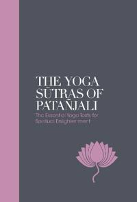 The Yoga Sutras of Patanjali: The Essential Yoga Texts for Spiritual Enlightenment
