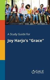 """A Study Guide for Joy Harjo's """"grace"""""""