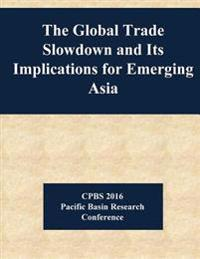 The Global Trade Slowdown and Its Implications for Emerging Asia