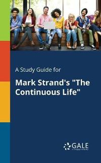 A Study Guide for Mark Strand's the Continuous Life