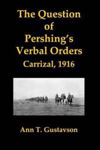 The Question of Pershing's Orders: Carrizal, 1916