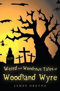 Weird and Wondrous Tales of Woodland Wyre