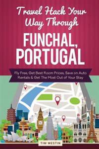 Travel Hack Your Way Through Funchal, Portugal: Fly Free, Get Best Room Prices, Save on Auto Rentals & Get the Most Out of Your Stay