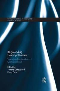 Re-Grounding Cosmopolitanism: Towards a Post-Foundational Cosmopolitanism