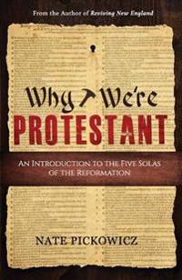 Why We're Protestant: An Introduction to the Five Solas of the Reformation