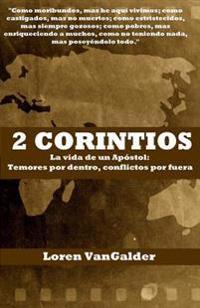 2 Corintios: La Vida de Un Apostol: Temores Por Dentro, Conflictos Por Fuera