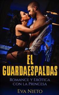 El Guardaespaldas: Romance y Erotica Con La Princesa