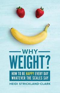 Why Weight?: How to Be Happy Every Day