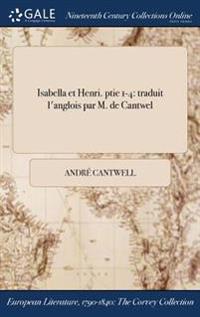 Isabella Et Henri. Ptie 1-4: Traduit L'Anglois Par M. de Cantwel