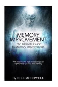 Memory Improvement: The Ultimate Guide to Memory Improvement. with Techniques, Tips and Strategies to Supercharge You I.Q. and Memory