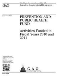 Prevention and Public Health Fund: Activities Funded in Fiscal Years 2010 and 2011: Report to Congressional Requesters.