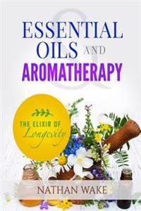 Essential Oils and Aromatherapy: The Elixir of Longevity