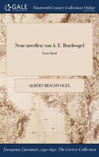 Neue Novellen: Von A. E. Brachvogel; Erster Band