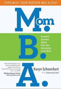 Mom.B.A.: Essential Business Advice from One Generation to the Next