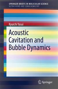 Acoustic Cavitation and Bubble Dynamics