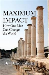 Maximum Impact: How One Man Can Change the World