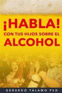 ¡habla! Con Tus Hijos Sobre El Alcohol