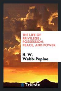 The Life of Privilege: Possession, Peace, and Power