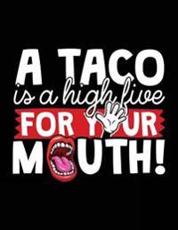 A Taco Is a High Five for Your Mouth!: Composition Notebook Journal