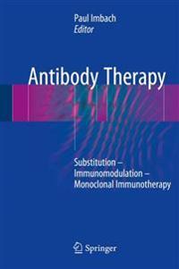 Antibody Therapy: Substitution - Immunomodulation - Monoclonal Immunotherapy