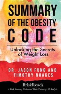 Summary: The Obesity Code: Unlocking the Secrets of Weight Loss by Dr. Jason Fung and Timothy Noakes: Understand Main Takeaways
