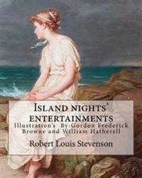 Island Nights' Entertainments by: Robert Louis Stevenson, Illustrated By: Gordon Browne and By: W.(William) Hatherell: Gordon Frederick Browne (15 Apr