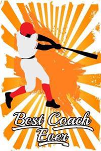 Best Coach Ever: Baseball Coach Gifts (Baseball Notebook Journal)(Baseball Books for Kids)(V39)