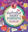 Enchanted Fairy Forests: Make It, Wear It, Send It, Show It!