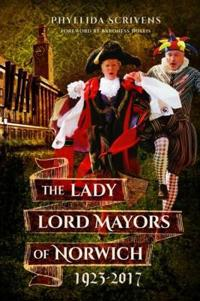 The Lady Lord Mayors of Norwich 1923-2017