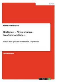 Realismus - Neorealismus - Neofunktionalismus