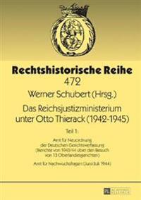 Das Reichsjustizministerium Unter Otto Thierack (1943-1945): Teil 1: Amt Fuer Neuordnung Der Deutschen Gerichtsverfassung (Berichte Von 1943/44 Ueber