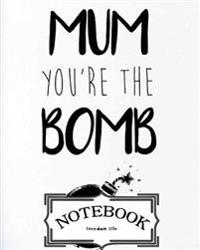 Notebook: Mum You're the Bomb: Pocket Notebook Journal Diary, 120 Pages, 8 X 10 (Notebook Lined, Blank No Lined)