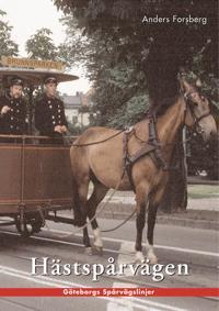 Hästspårvägen i Göteborg : en historik över hästspårvägsepoken åren 1879 till 1902