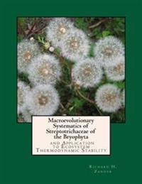 Macroevolutionary Systematics of Streptotrichaceae of the Bryophyta: And Application to Ecosystem Thermodynamic Stability