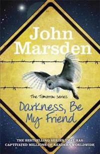 The Tomorrow Series: Darkness Be My Friend