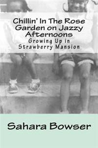 Chillin' in the Rose Garden on Jazzy Afternoons: Growing Up in Strawberry Mansion