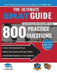 The Ultimate Bmat Guide: 800 Practice Questions: Fully Worked Solutions, Time Saving Techniques, Score Boosting Strategies, 12 Annotated Essays