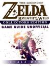 Legend of Zelda Breath of the Wild Collectors Edition Game Guide Unofficial