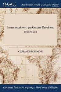 Le Manuscrit Vert: Par Gustave Drouineau; Tome Premier