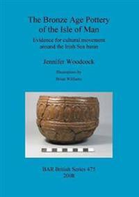 The Bronze Age Pottery of the Isle of Man