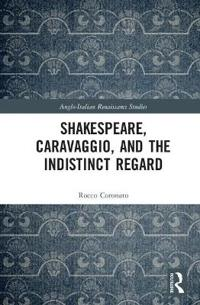 Shakespeare, Caravaggio, and the Indistinct Regard