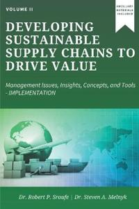 Developing Sustainable Supply Chains to Drive Value, Volume II: Management Issues, Insights, Concepts, and Tools-Implementation