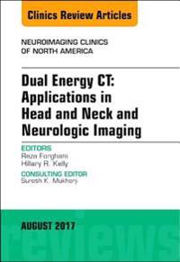 Dual Energy CT: Applications in Head and Neck and Neurologic Imaging, An Issue of Neuroimaging Clinics of North America, E-Book