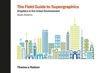 Field guide to supergraphics - graphics in the urban environment