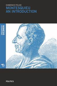 Montesquieu: An Introduction: A Universal Mind for a Universal Science of Political-Legal Systems