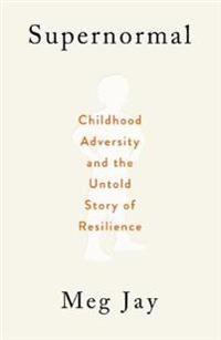 Supernormal - childhood adversity and the untold story of resilience