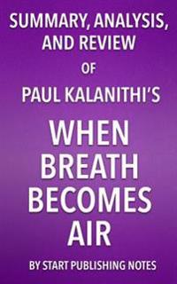 Summary, Analysis, and Review of Paul Kalanithi's When Breath Becomes Air