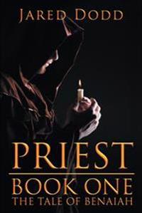 Priest: Book One the Tale of Benaiah